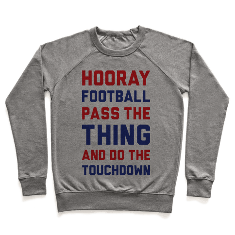 Hooray Football Pass The Thing And Do The Touchdown Pullover