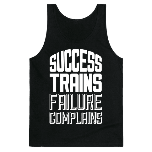 Success Trains, Failure Complains Tank Top