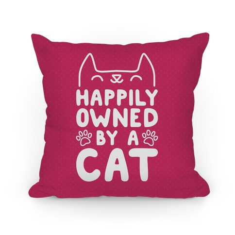 Happily Owned By A Cat Pillow