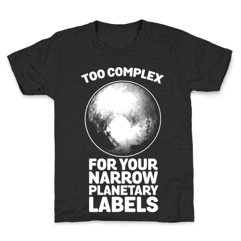 Pluto- Too Complex For Your Narrow Planetary Labels Kids T-Shirt