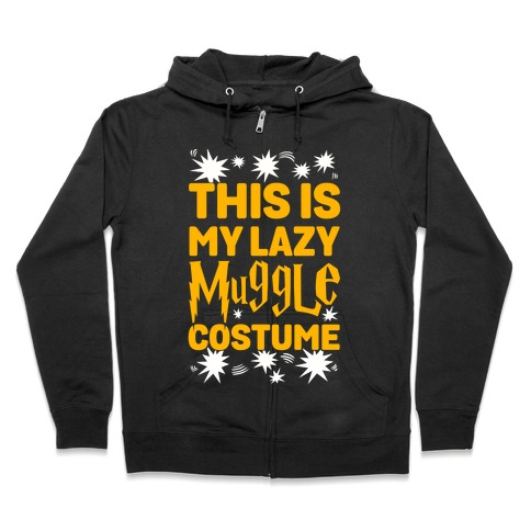 This is My Lazy Muggle Costume Zip Hoodie