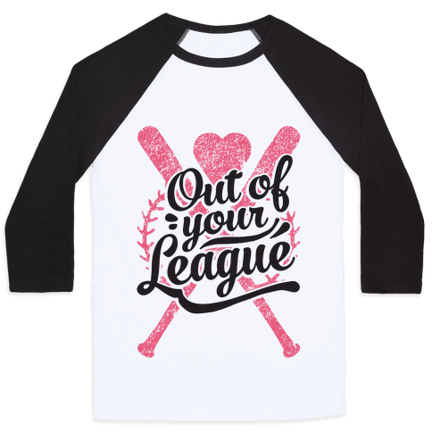 Out Of Your League Baseball Tee