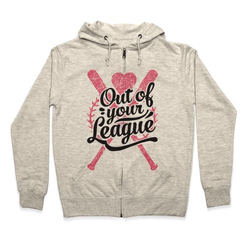 Out Of Your League Zip Hoodie