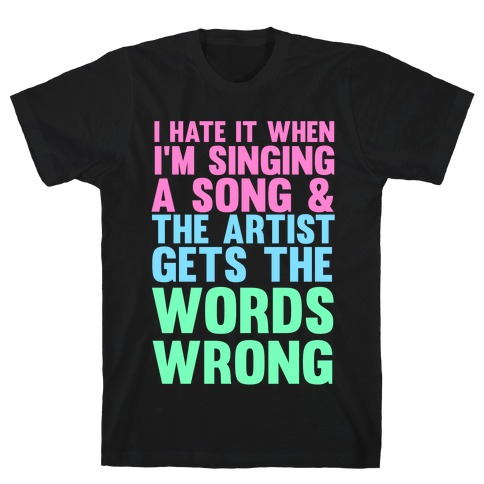 The Artist Gets the Words Wrong! T-Shirt