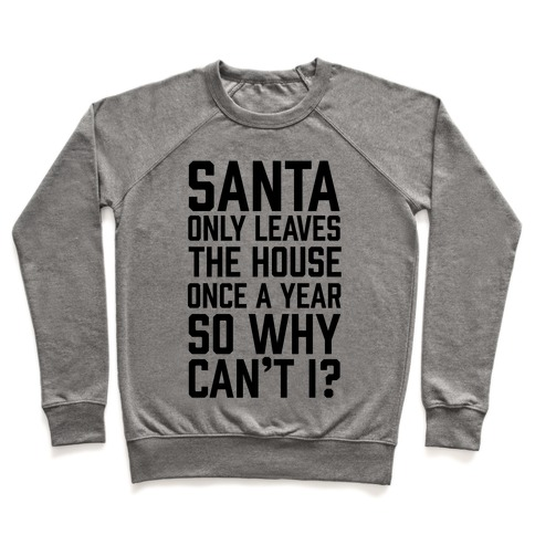 Santa Only Leaves The House Once A Year So Why Can't I? Pullover