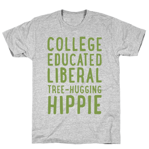College Educated Liberal Tree-hugging Hippie Mens T-Shirt