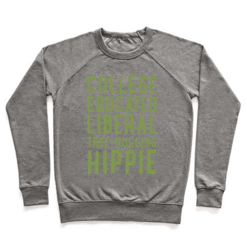 College Educated Liberal Tree-hugging Hippie Pullover