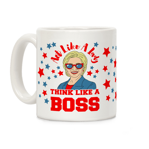 Act Like A Lady Think Like A Boss - Hillary Clinton Coffee Mug
