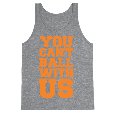 You Can't Ball With Us Tank Top