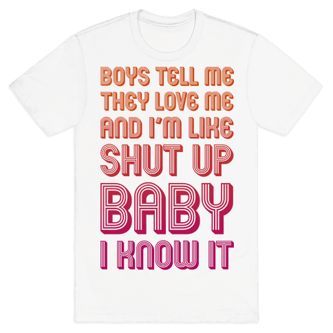 Shut Up Baby I Know It Mens T-Shirt