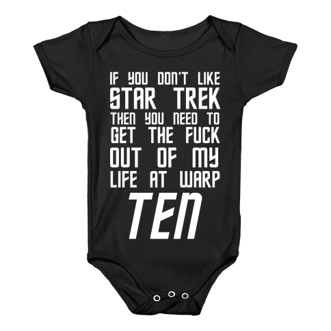 If You Don't Like Star Trek Then You Need To Get The F*** Out Of My Life At Warp Ten Baby Onesy