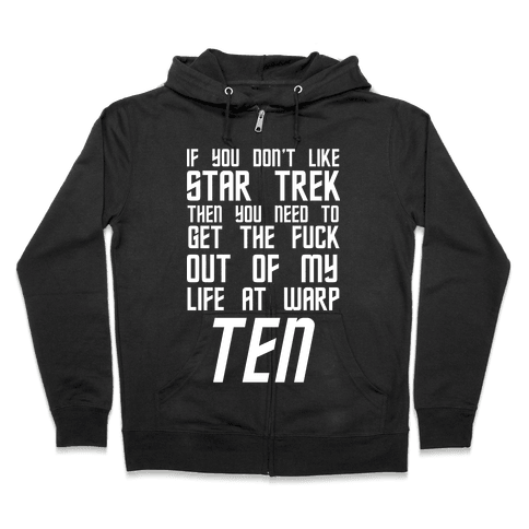If You Don't Like Star Trek Then You Need To Get The F*** Out Of My Life At Warp Ten Zip Hoodie