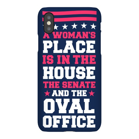 A Woman's Place Is In The House (Senate & Oval Office) Phone Case