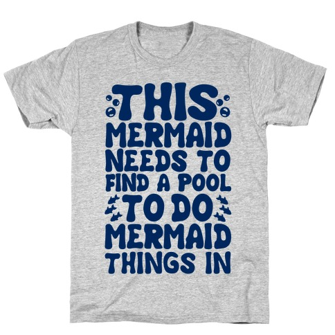 This Mermaid Needs To Find A Pool T-Shirt