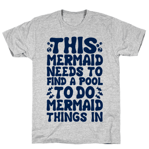 This Mermaid Needs To Find A Pool Mens T-Shirt