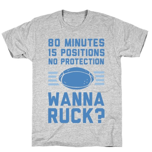 80 Minutes 15 Positions No Protection Wanna Ruck? T-Shirt