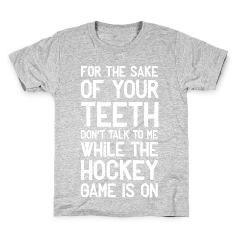 For the Sake of Your Teeth Don't Talk to Me While the Hockey Game Is On Kids T-Shirt