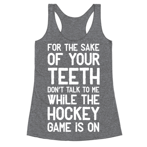 For the Sake of Your Teeth Don't Talk to Me While the Hockey Game Is On Racerback Tank Top