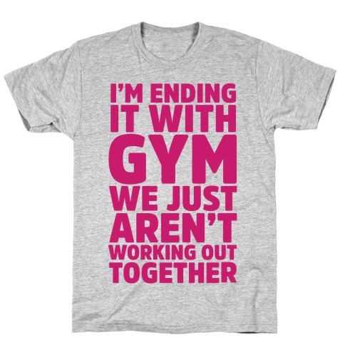 I'm Ending It With Gym T-Shirt