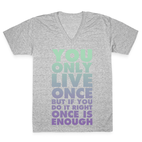 You Only Live Once But If You Do It Right Once Is Enough V-Neck Tee Shirt