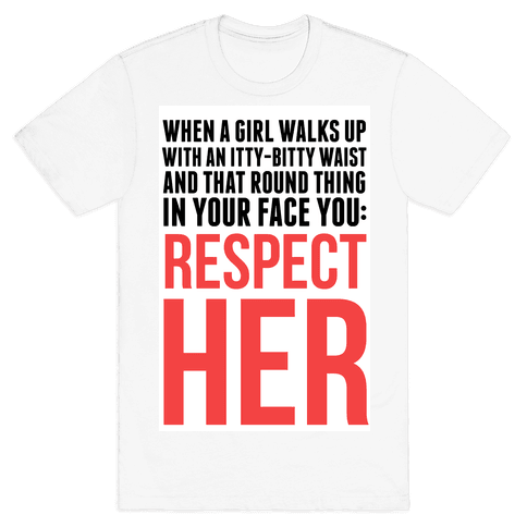 When a Girl Walks Up, You Respect Her Mens T-Shirt