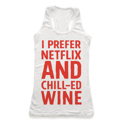 I Prefer Netflix And Chill-ed Wine Racerback Tank Top