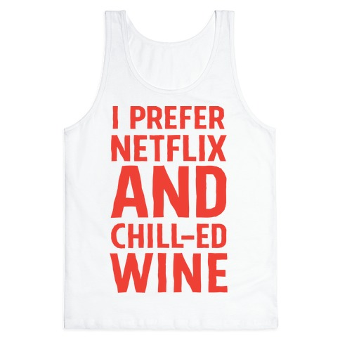 I Prefer Netflix And Chill-ed Wine Tank Top | LookHUMAN