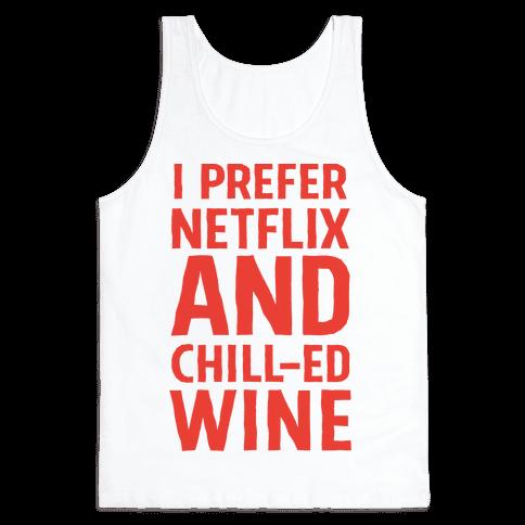 I Prefer Netflix And Chill-ed Wine Tank Top