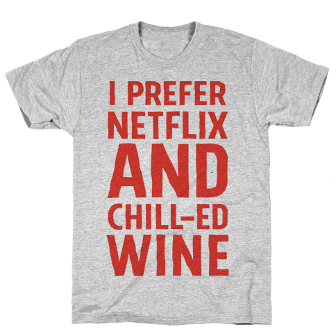 I Prefer Netflix And Chill-ed Wine Mens T-Shirt