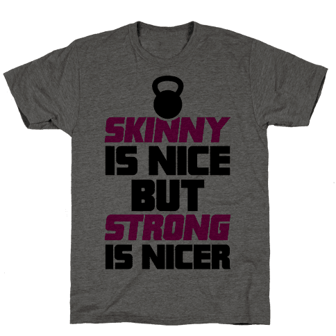Skinny Is Nice But Strong Is Nicer