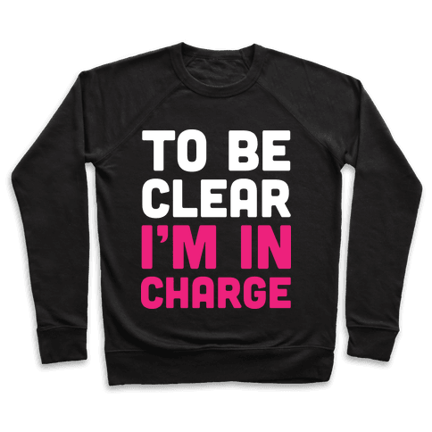 To Be Clear I'm In Charge Pullover