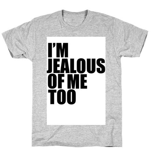 I'm Jealous of Me Too T-Shirt