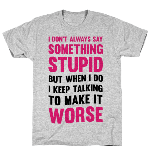 I Don't Always Say Something Stupid Mens T-Shirt