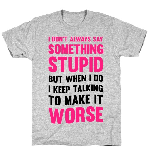 I Don't Always Say Something Stupid Mens T-Shirt