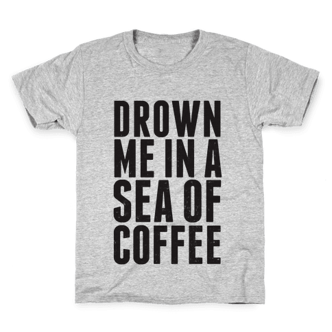 Drown Me In A Sea Of Coffee Kids T-Shirt