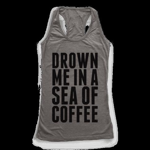 Drown Me In A Sea Of Coffee Racerback Tank Top