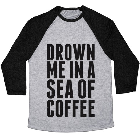 Drown Me In A Sea Of Coffee Baseball Tee