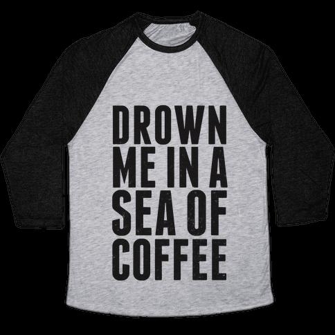 Drown Me In A Sea Of Coffee Baseball Tee