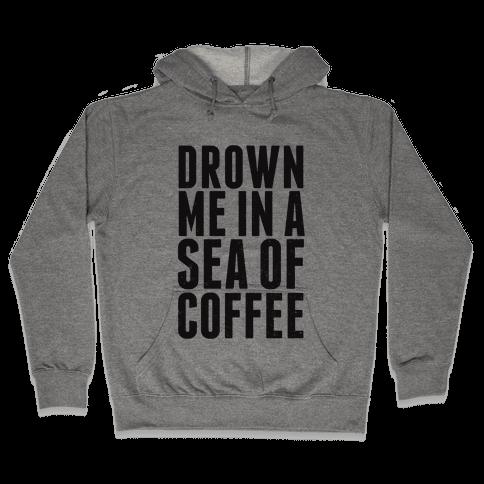 Drown Me In A Sea Of Coffee Hooded Sweatshirt