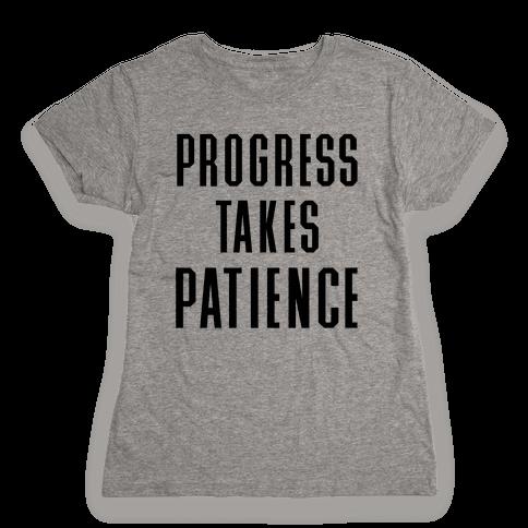 Progress Takes Patience Womens T-Shirt