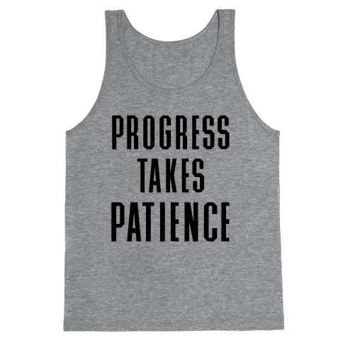 Progress Takes Patience Tank Top