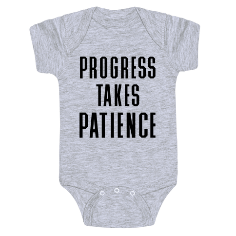 Progress Takes Patience Baby Onesy
