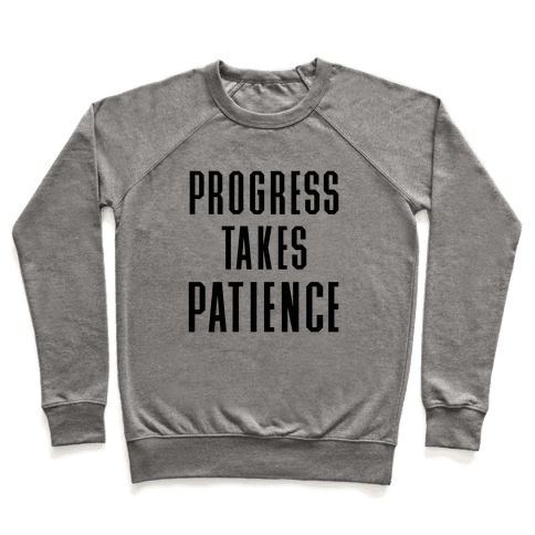 Progress Takes Patience Pullover