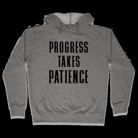 Progress Takes Patience Hooded Sweatshirt