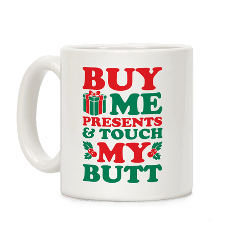 Buy Me Presents & Touch My Butt Coffee Mug
