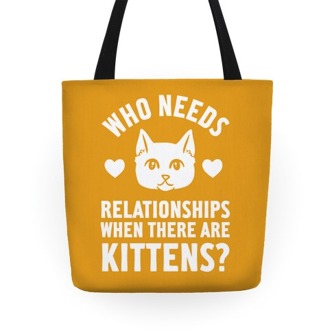 Who Needs Relationships When There Are Kittens Tote