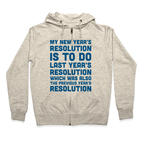My New Year's Resolution Is To Do Last Year's Resolution Which Was Also The Previous Year's Resolution Zip Hoodie
