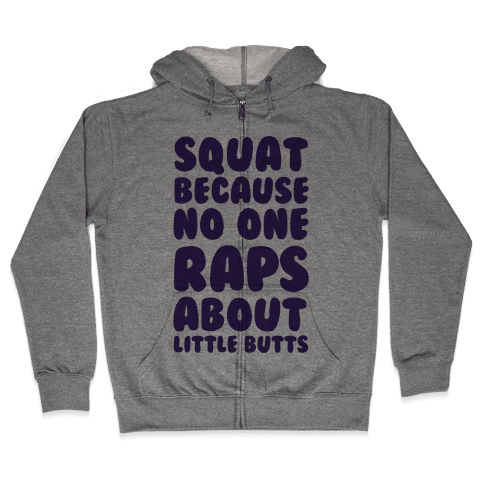 Squat Because No One Raps About Little Butts Zip Hoodie