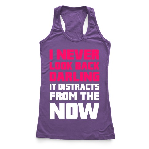I Never Look Back, Darling (It Distracts From The Now) Racerback Tank Top
