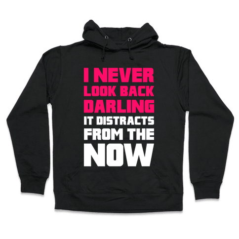 I Never Look Back, Darling (It Distracts From The Now) Hooded Sweatshirt